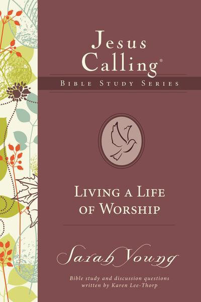Jesus Calling Bible Study Series: Living a Life of Worship