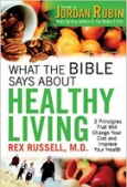 What the Bible Says About Healthy Living 3 Principles that Will Change Your Diet and Improve Your Health