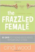 The Frazzled Female 30 Days to Finding God's Peace in Your Daily Chaos